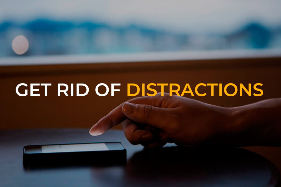 Get Rid of All Distractions